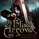 The Black Arrow: A Tale of the Two Roses (       UNABRIDGED) by Robert Louis Stevenson Narrated by Gildart Jackson