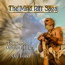 The Eternal: Guardian of Light: The Mind Rift Saga, Book 1 Audiobook by Guy Lozier Narrated by Guy Lozier