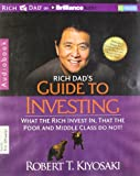 Robert T. Kiyosaki Rich Dad's Guide to Investing: What the Rich Invest In, That the Poor and Middle Class Do Not!