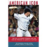 American Icon: The Fall of Roger Clemens and the Rise of Steroids in America's Pastime ~ Michael O'Keeffe