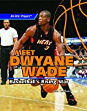 Meet Dwyane Wade: Basketball's Rising Star (All-Star Players)