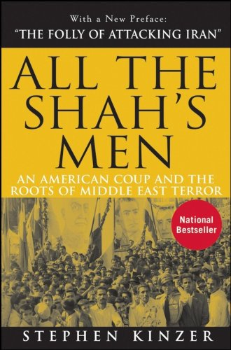 All the Shah's Men: An American Coup and the Roots of...