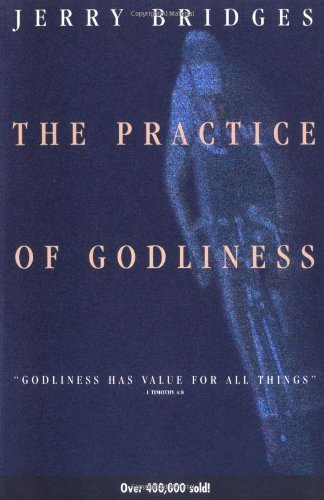 The Practice of Godliness: Godliness has value for all things by Jerry Bridges (1996) Paperback PDF