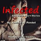 Infected and Other Short Stories Hörbuch von Janine R. Pestel Gesprochen von: Lucie Starling