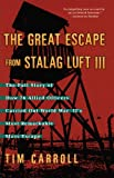 img - for The Great Escape from Stalag Luft III: The Full Story of How 76 Allied Officers Carried Out World War II's Most Remarkable Mass Escape book / textbook / text book