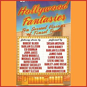 Hollywood Fantasies: Ten Surreal Visions of Tinsel Town | [Robert Bloch, Harlan Ellison, John Jakes, David Morrell, David Schow, Ed Gorman, Michael Reaves, Robert Sheckley, Robert Silverberg, Henry Slesar]