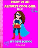 Diary Of An Almost Cool Girl: My New School - Book 1 (Hilarious Book for Girls 8-12)