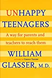 Unhappy Teenagers: A Way for Parents and Teachers to Reach Them (0060007982) by Glasser, William