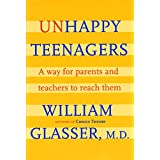 Unhappy Teenagers: A Way for Parents and Teachers to Reach Them ~ William Glasser