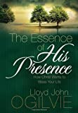 The Essence of His Presence: How Christ Wants to Bless Your Life (0736917284) by Lloyd John Ogilvie