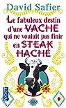 Le fabuleux destin d'une vache qui ne voulait pas finir en steak hach� par Safier