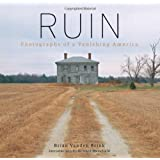 Ruin: Photographs of a Vanishing America ~ Brian Vanden Brink