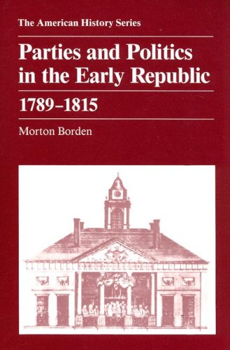Parties and Politics in the Early Republic 1789-1815 American History Harlan Davidson088295928X