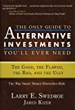 img - for The Only Guide to Alternative Investments You'll Ever Need: The Good, the Flawed, the Bad, and the Ugly (Bloomberg) book / textbook / text book