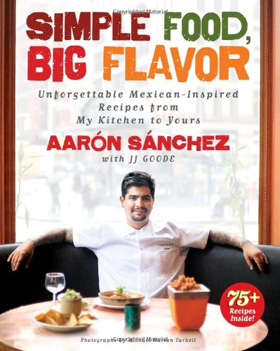 Simple Food, Big Flavor: Unforgettable Mexican-Inspired Recipes from My Kitchen to Yours image
