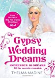 Thelma Madine Gypsy Wedding Dreams: Ten dresses. Ten Dreams. All the secrets revealed.