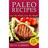 Paleo Cookbook Recipes: Gluten Free, Wheat Free, Weight Loss, Sugar Free, Flat Belly Diet ~ Beth Gabriel