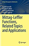img - for Mittag-Leffler Functions, Related Topics and Applications (Springer Monographs in Mathematics) 2014 edition by Gorenflo, Rudolf, Kilbas, Anatoly A., Mainardi, Francesco, R (2014) Hardcover book / textbook / text book