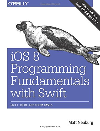 iOS 8 Programming Fundamentals with Swift: Swift, Xcode, and Cocoa Basics, by Matt Neuburg