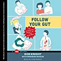 Follow Your Gut: The Enormous Impact of Tiny Microbes Audiobook by Rob Knight Narrated by Rob Knight