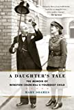 A Daughters Tale: The Memoir of Winston Churchills Youngest Child