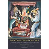 The Computer as Crucible: An Introduction to Experimental Mathematicsby Jonathan Borwein