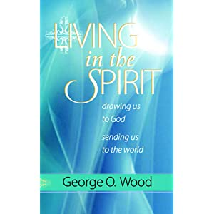 Living in the Spirit: Drawing Us to God, Sending Us to the World
