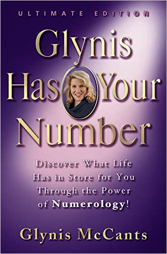 Glynis Has Your Number: Discover What Life Has in Store for You Through the Power of Numerology! written by GLYNIS McCANTS