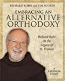 Embracing an Alternative Orthodoxy Participants Workbook: Richard Rohr on the Legacy of St. Francis