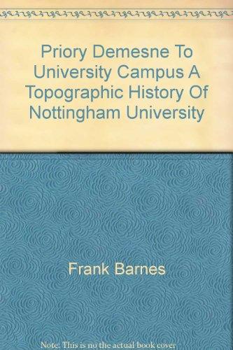 PRIORY DEMESNE TO UNIVERSITY CAMPUS A Topographic History Of Nottingham University PDF