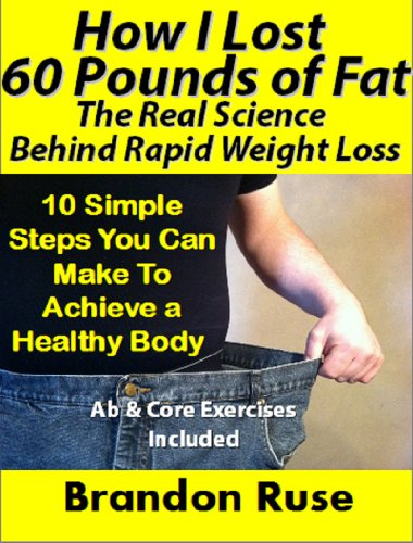 How I Lost 60 Pounds Of Fat (You Can Too!) The Real Science Behind Rapid Weight Loss 10 Steps You Can Make To Achieve A Healthy Body