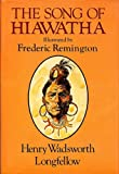 Song of Hiawatha : Fredric Remington Illustrated Edition