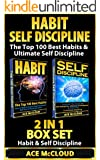 Habit: Self Discipline: The Top 100 Best Habits & Ultimate Self Discipline: 2 in 1 Box Set: Habit & Self Discipline (Habits, Self Discipline, Good Habits, Willpower, Habit Stacking)