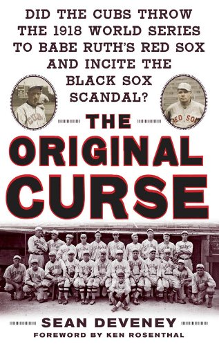 The Original Curse : Did the Cubs Throw the 1918 World Series to Babe Ruth's Red Sox and Incite the Black Sox Scandal?