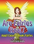 Are Fairies Real?: Adult Coloring Boo...