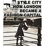 Style City: How London Became a Fashion Capital (Hardcover)