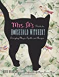 Mrs. B's Guide to Household Witchery:...