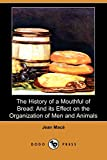img - for The History of a Mouthful of Bread: And Its Effect on the Organization of Men and Animals (Dodo Press) book / textbook / text book
