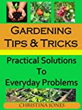 Gardening Tips and Tricks (Practical Solutions to Everyday Problems)