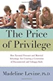 img - for By Madeline Levine The Price of Privilege: How Parental Pressure and Material Advantage Are Creating a Generation of Di (First Edition) book / textbook / text book