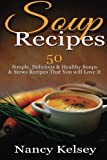 Soup Recipes: 50 Simple, Delicious & Healthy Soups & Stews Recipes for Better Health and Easy Weight Loss (Delicious Soup Recipes) (Volume 1)