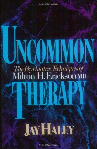 Uncommon Therapy: The Psychiatric Techniques of Milton H....