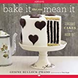 Bake It Like You Mean It: Gorgeous Cakes from Inside Out (English Edition)