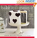 Bake It Like You Mean It: Gorgeous Ca...