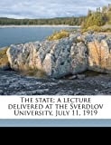The state; a lecture delivered at the Sverdlov University, July 11, 1919 (1177048000) by Lenin, Vladimir Ilich
