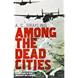 "Among the Dead Cities: Was the Allied Bombing of Civilians in WWII a Necessity or a Crime?von ""A C Grayling"""