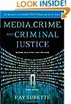 Media, Crime, and Criminal Justice: I...