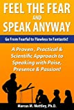 Feel the Fear and Speak Anyway: How to go from fearful to flawless to fantastic public speaking!!