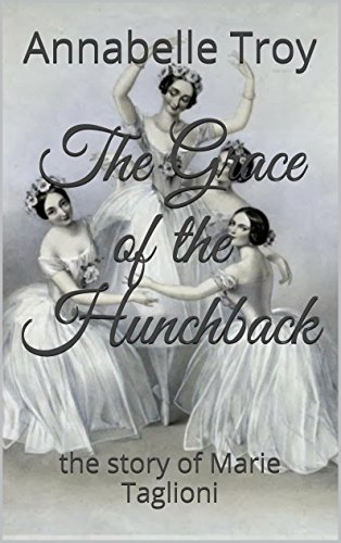 The Grace of the Hunchback: the story of Marie Taglioni