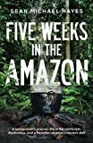 Five Weeks in the Amazon: A backpackers journey: life in the rainforest, Ayahuasca, and a Peruvian shamans ancient diet